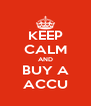 KEEP CALM AND BUY A ACCU - Personalised Poster A4 size