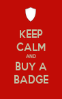 KEEP CALM AND BUY A BADGE - Personalised Poster A4 size