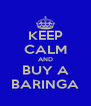 KEEP CALM AND BUY A BARINGA - Personalised Poster A4 size