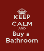 KEEP CALM AND Buy a  Bathroom - Personalised Poster A4 size
