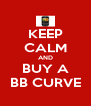 KEEP CALM AND BUY A BB CURVE - Personalised Poster A4 size