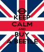 KEEP CALM AND BUY A BEETLE - Personalised Poster A4 size