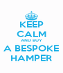 KEEP CALM AND BUY A BESPOKE HAMPER - Personalised Poster A4 size