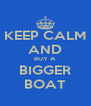 KEEP CALM AND BUY A BIGGER BOAT - Personalised Poster A4 size
