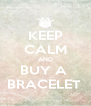 KEEP CALM AND BUY A  BRACELET  - Personalised Poster A4 size