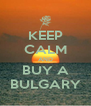 KEEP CALM AND BUY A BULGARY - Personalised Poster A4 size