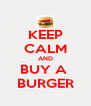 KEEP CALM AND BUY A  BURGER - Personalised Poster A4 size
