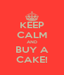 KEEP CALM AND BUY A CAKE! - Personalised Poster A4 size