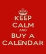 KEEP CALM AND BUY A CALENDAR - Personalised Poster A4 size