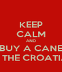 KEEP CALM AND BUY A CANE BY THE CROATIAN - Personalised Poster A4 size