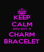 KEEP CALM AND BUY A CHARM BRACELET - Personalised Poster A4 size