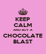 KEEP CALM AND BUY A CHOCOLATE BLAST - Personalised Poster A4 size
