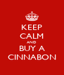 KEEP CALM AND BUY A CINNABON - Personalised Poster A4 size