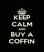 KEEP CALM AND BUY A COFFIN - Personalised Poster A4 size