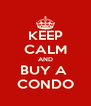 KEEP CALM AND BUY A  CONDO - Personalised Poster A4 size