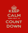 KEEP CALM AND BUY A COUNT DOWN - Personalised Poster A4 size