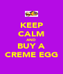 KEEP CALM AND BUY A CREME EGG - Personalised Poster A4 size