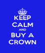 KEEP CALM AND BUY A CROWN - Personalised Poster A4 size