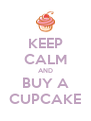 KEEP CALM AND BUY A CUPCAKE - Personalised Poster A4 size