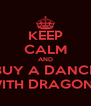 KEEP CALM AND BUY A DANCE WITH DRAGONS - Personalised Poster A4 size