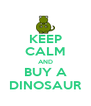 KEEP CALM AND BUY A DINOSAUR - Personalised Poster A4 size