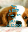 KEEP CALM AND BUY A DOG - Personalised Poster A4 size
