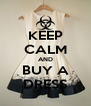 KEEP CALM AND BUY A DRESS - Personalised Poster A4 size