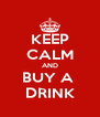 KEEP CALM AND BUY A  DRINK - Personalised Poster A4 size