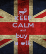 KEEP CALM and buy  a elk - Personalised Poster A4 size