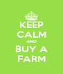 KEEP CALM AND BUY A FARM - Personalised Poster A4 size