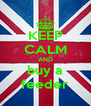 KEEP CALM AND buy a feeder - Personalised Poster A4 size