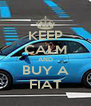 KEEP CALM AND BUY A FIAT - Personalised Poster A4 size
