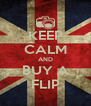 KEEP CALM AND BUY A FLIP - Personalised Poster A4 size
