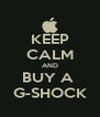 KEEP CALM AND BUY A  G-SHOCK - Personalised Poster A4 size