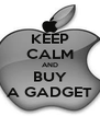 KEEP CALM AND BUY A GADGET - Personalised Poster A4 size