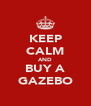 KEEP CALM AND BUY A GAZEBO - Personalised Poster A4 size