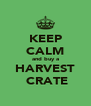 KEEP CALM and buy a HARVEST  CRATE - Personalised Poster A4 size