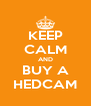 KEEP CALM AND BUY A HEDCAM - Personalised Poster A4 size