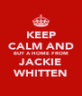 KEEP CALM AND BUY A HOME FROM JACKIE WHITTEN - Personalised Poster A4 size