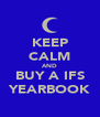 KEEP CALM AND BUY A IFS YEARBOOK - Personalised Poster A4 size