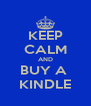KEEP CALM AND BUY A  KINDLE - Personalised Poster A4 size