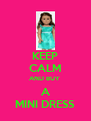 KEEP CALM AND BUY  A MINI DRESS - Personalised Poster A4 size