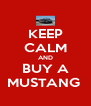 KEEP CALM AND BUY A MUSTANG  - Personalised Poster A4 size