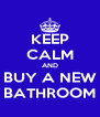 KEEP CALM AND BUY A NEW BATHROOM - Personalised Poster A4 size