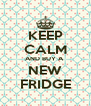 KEEP CALM AND BUY A  NEW FRIDGE - Personalised Poster A4 size