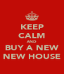 KEEP CALM AND BUY A NEW NEW HOUSE - Personalised Poster A4 size