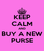 KEEP CALM AND BUY A NEW PURSE - Personalised Poster A4 size