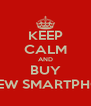 KEEP CALM AND BUY A NEW SMARTPHONE - Personalised Poster A4 size