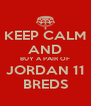 KEEP CALM AND BUY A PAIR OF JORDAN 11 BREDS - Personalised Poster A4 size