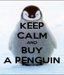 KEEP CALM AND BUY A PENGUIN - Personalised Poster A4 size